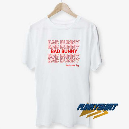 Bad Bunny Have A Nice Day t shirt