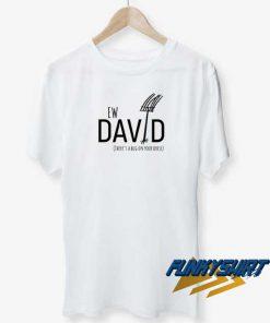 Ew David Theres Bug On Your Dress t shirt