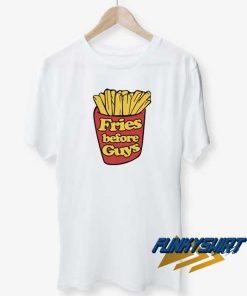 Fries Before Guys t shirt