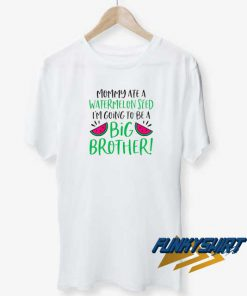 Mommy Ate A Watermelon Seed Big Brother t shirt