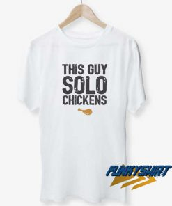 This Guy Solo Chickens t shirt