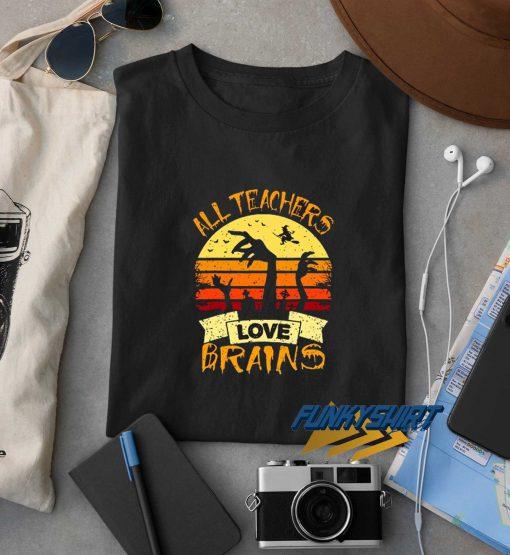 All Teachers Love Brains Halloween t shirt