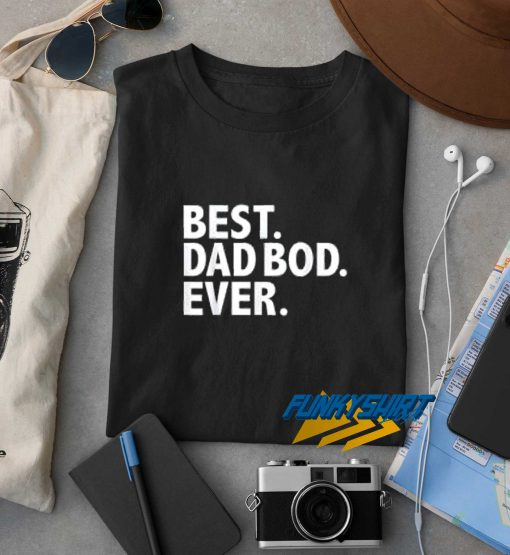 Best Dad Bod Ever t shirt