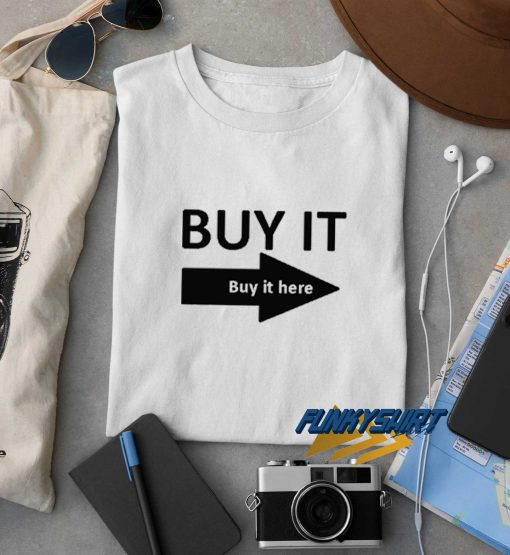 Buy It Buy It Here t shirt