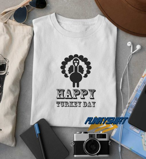 Happy Turkey Day Tee t shirt