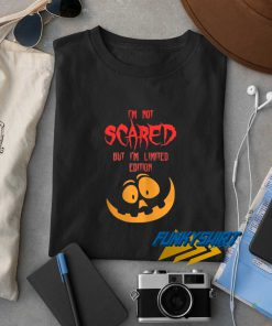 Im Not Scared But Im Limited Edition t shirt