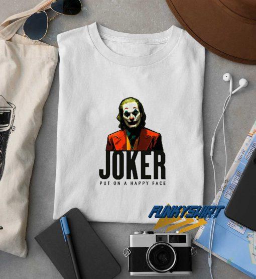 Joker Put On A Happy Face t shirt