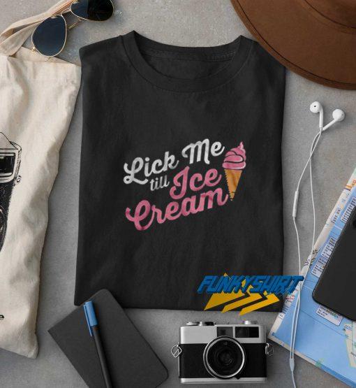 Lick Me Till Ice Cream t shirt