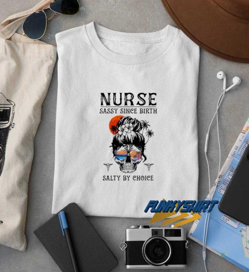 Nurse Sassy Since Birth Salty By Choice t shirt