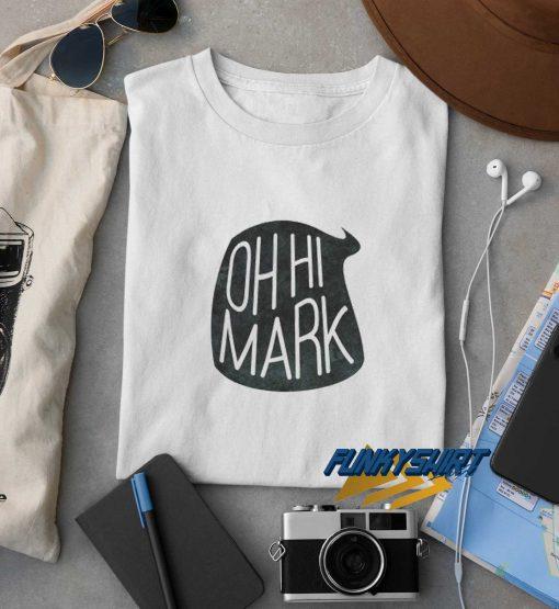 Oh Hi Mark t shirt