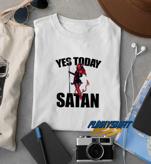 Yes Today Satan She Devil t shirt