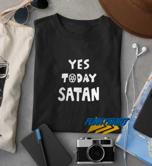 Yes Today Satan Text t shirt