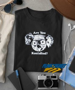 Are You Koalafied t shirt