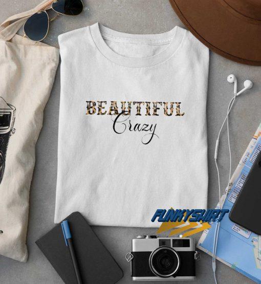 Beautiful Crazy t shirt