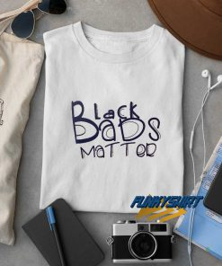 Black Dads Matter t shirt