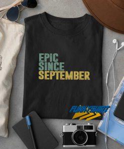 Epic Since September t shirt