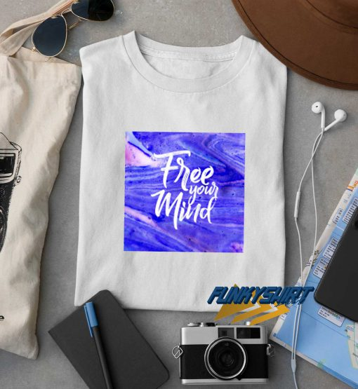 Free Your Mind Blue t shirt