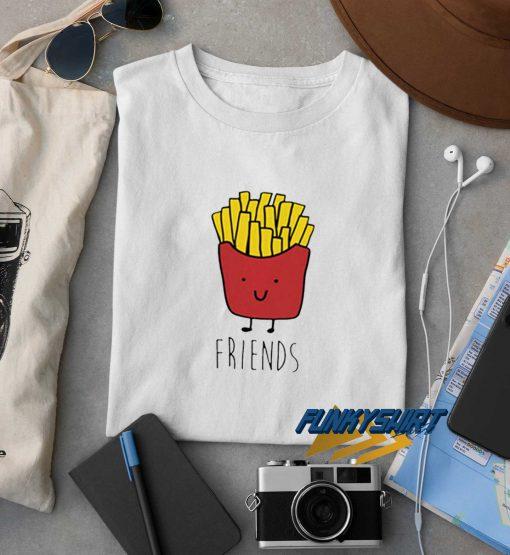 Friends Fries t shirt