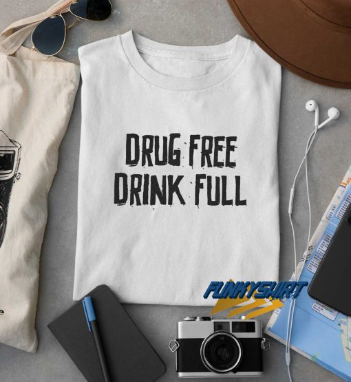 Funny Drug Free Drink Full t shirt