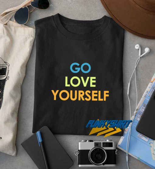 Go Love Yourself t shirt