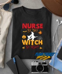Halloween Nurse By Day Witch t shirt