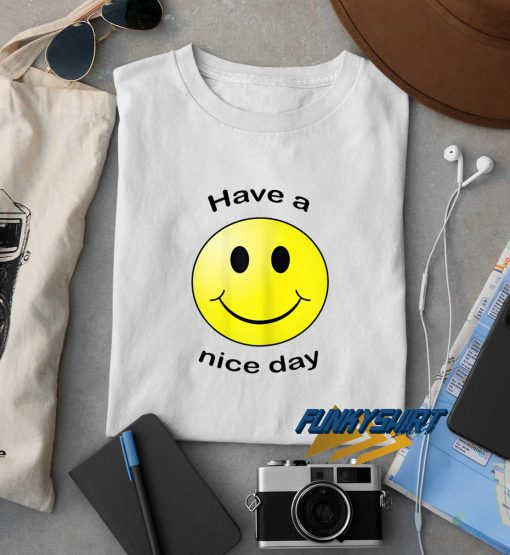 Have A Nice Day Smiley Face Gift t shirt