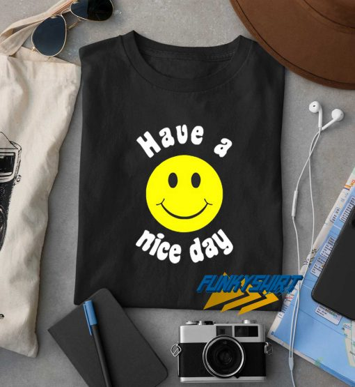 Have A Nice Day Tee t shirt