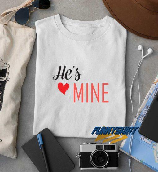 He Is Mine t shirt