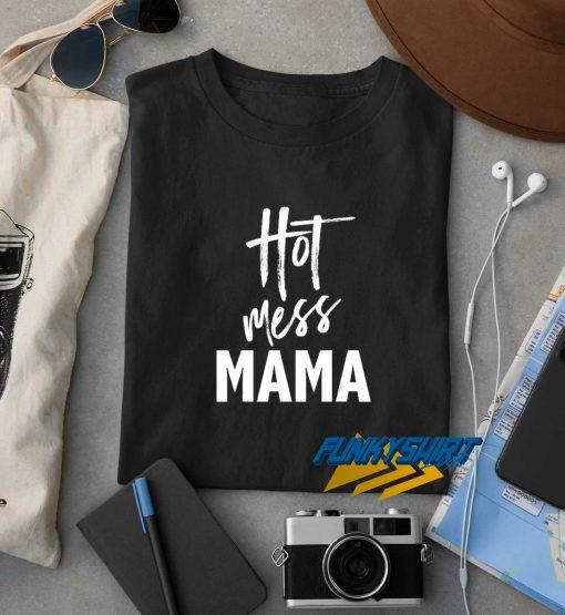 Hot Mess Mama t shirt