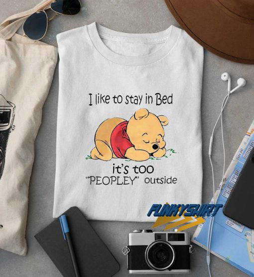 I Like To Stay In Bed Its Too Peopley Outside Winnie t shirt