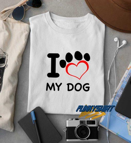 I Love My Dog Design t shirt