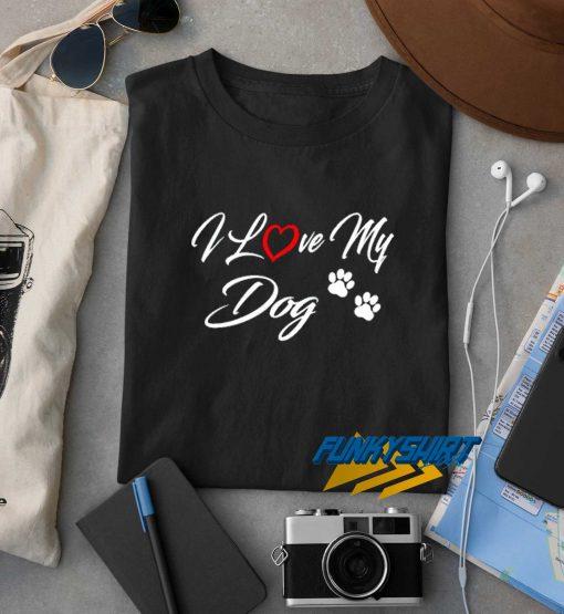 I Love My Dog New t shirt