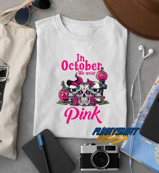 In October We Wear Pink Halloween t shirt