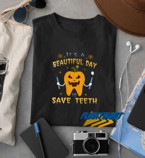 Its A Beautiful Day To Save Teeth t shirt