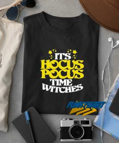 Its Hocus Pocus Time Witches Halloween t shirt