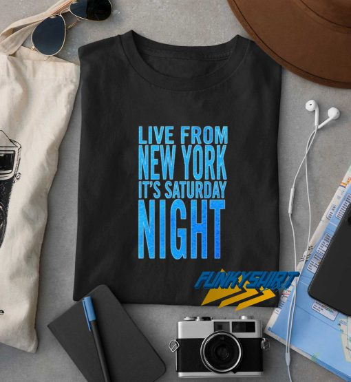Live From New York Its Saturday Night t shirt