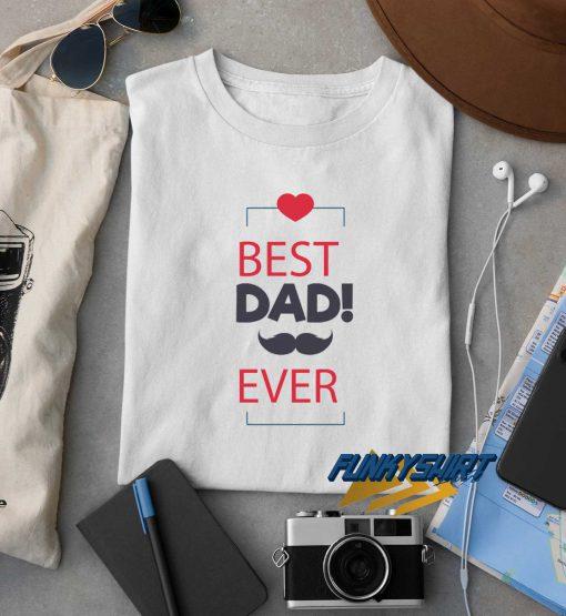Love Best Dad Ever t shirt