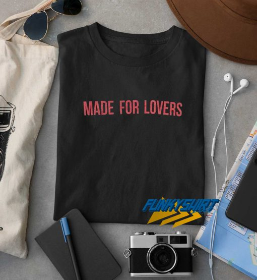Made For Lovers t shirt