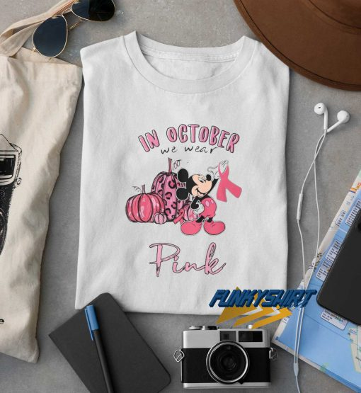 Mickey Mouse In October We Wear Pink t shirt