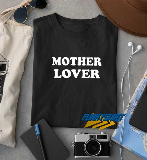 Mother Lover t shirt