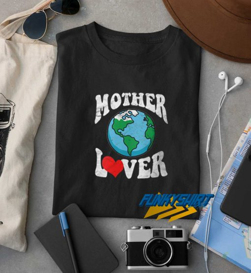 Mother Lover Earth Day Awareness t shirt