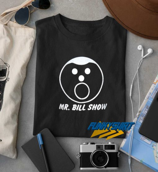 Mr Bill Show t shirt