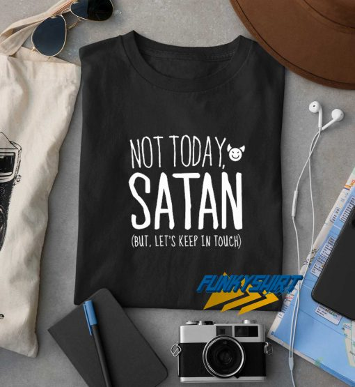 Not Today Satan But Lets Keep In Touch t shirt