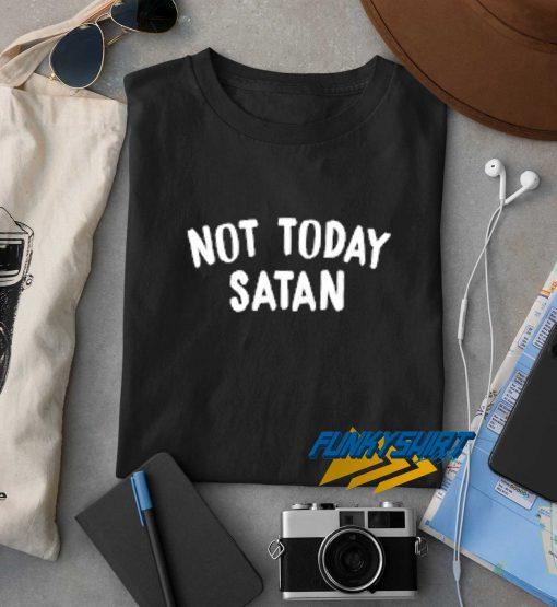 Not Today Satan Text t shirt