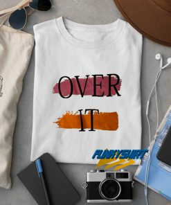 Over It t shirt