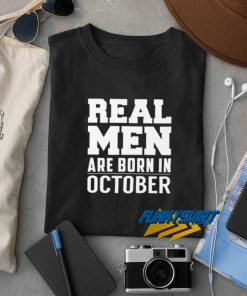 Real Men Are Born In October t shirt