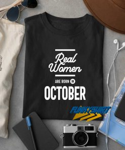 Real Women Are Born In October t shirt
