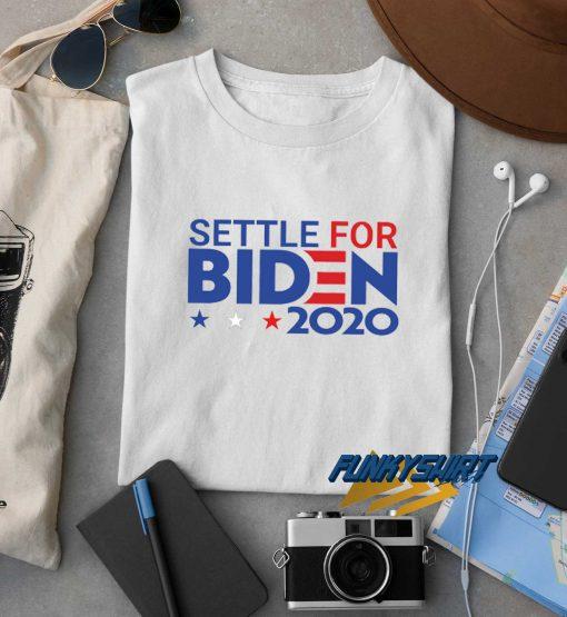 Settle For Biden 2020 t shirt