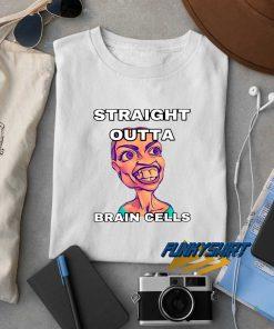 Straight Outta Brain Cells t shirt