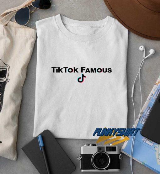 TikTok Famous t shirt